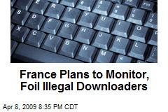 France Plans to Monitor, Foil Illegal Downloaders