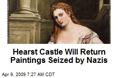Hearst Castle Will Return Paintings Seized by Nazis