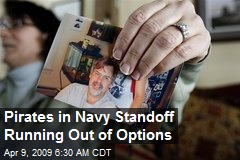 Pirates in Navy Standoff Running Out of Options
