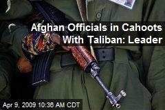 Afghan Officials in Cahoots With Taliban: Leader