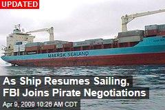 As Ship Resumes Sailing, FBI Joins Pirate Negotiations