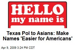 Texas Pol to Asians: Make Names 'Easier for Americans'