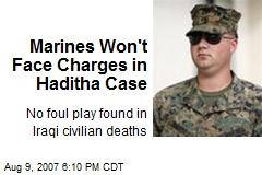 Marines Won't Face Charges in Haditha Case