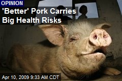 'Better' Pork Carries Big Health Risks