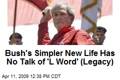 Bush's Simpler New Life Has No Talk of 'L Word' (Legacy)