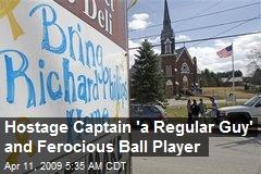 Hostage Captain 'a Regular Guy' and Ferocious Ball Player