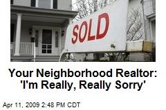 Your Neighborhood Realtor: 'I'm Really, Really Sorry'