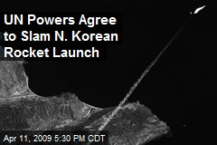 UN Powers Agree to Slam N. Korean Rocket Launch