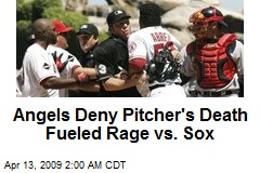 Angels Deny Pitcher's Death Fueled Rage vs. Sox