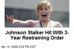 Johnson Stalker Hit With 3-Year Restraining Order
