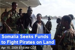 Somalia Seeks Funds to Fight Pirates on Land