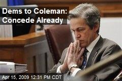 Dems to Coleman: Concede Already