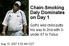 Chain-Smoking Daly Dominates on Day 1