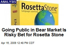 Going Public in Bear Market Is Risky Bet for Rosetta Stone