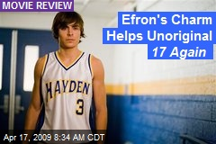 Efron's Charm Helps Unoriginal 17 Again