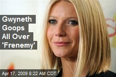 Gwyneth Goops All Over 'Frenemy'