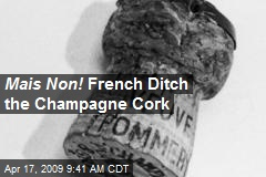 Mais Non! French Ditch the Champagne Cork