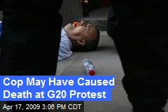 Cop May Have Caused Death at G20 Protest