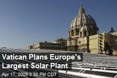 Vatican Plans Europe's Largest Solar Plant