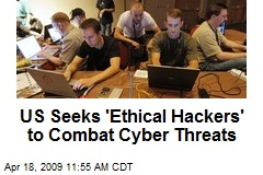 US Seeks 'Ethical Hackers' to Combat Cyber Threats