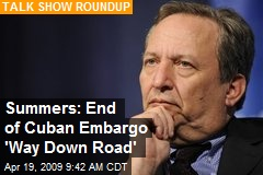 Summers: End of Cuban Embargo 'Way Down Road'