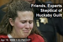 Friends, Experts Skeptical of Huckaby Guilt