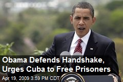 Obama Defends Handshake, Urges Cuba to Free Prisoners
