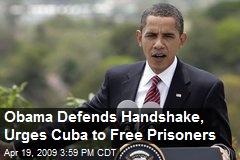 Obama Defends Handshake, Urges Cuba to Free Prisoners