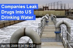 Companies Leak Drugs Into US Drinking Water