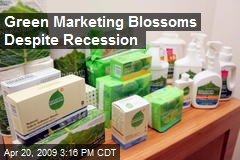 Green Marketing Blossoms Despite Recession