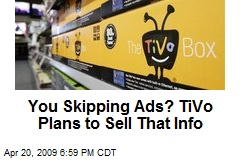 You Skipping Ads? TiVo Plans to Sell That Info