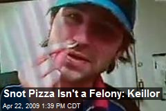 Snot Pizza Isn't a Felony: Keillor