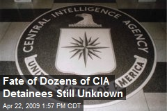 Fate of Dozens of CIA Detainees Still Unknown