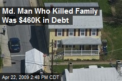 Md. Man Who Killed Family Was $460K in Debt