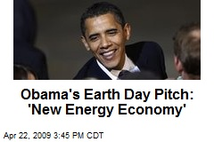Obama's Earth Day Pitch: 'New Energy Economy'