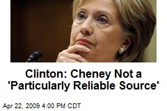 Clinton: Cheney Not a 'Particularly Reliable Source'