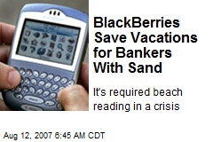 BlackBerries Save Vacations for Bankers With Sand