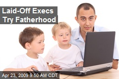 Laid-Off Execs Try Fatherhood