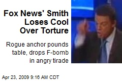 Fox News' Smith Loses Cool Over Torture