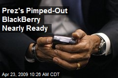 Prez's Pimped-Out BlackBerry Nearly Ready