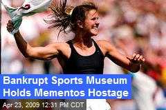 Bankrupt Sports Museum Holds Mementos Hostage