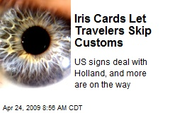 Iris Cards Let Travelers Skip Customs