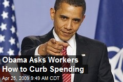 Obama Asks Workers How to Curb Spending