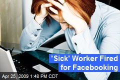 'Sick' Worker Fired for Facebooking