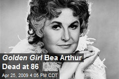 Golden Girl Bea Arthur Dead at 86