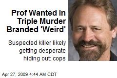 Prof Wanted in Triple Murder Branded 'Weird'