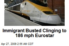 Immigrant Busted Clinging to 186 mph Eurostar