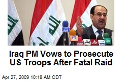 Iraq PM Vows to Prosecute US Troops After Fatal Raid