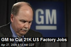 GM to Cut 21K US Factory Jobs