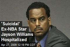 'Suicidal' Ex-NBA Star Jayson Williams Hospitalized